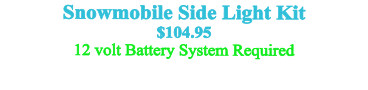 Snowmobile Side Light Kit $104.95 12 volt Battery System Required